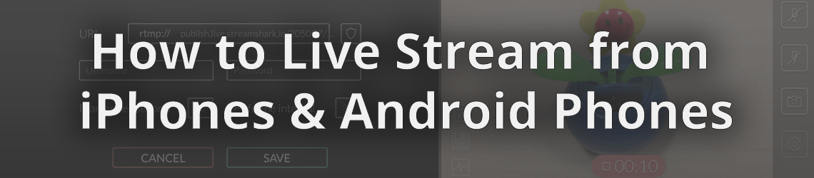 How to live stream from your iPhone & Android Phone