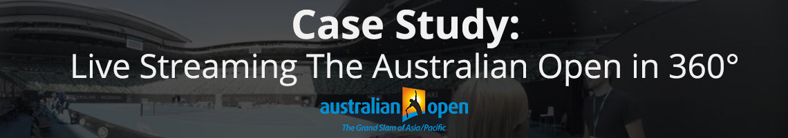 Live Streaming the Australian Open in 360 Degree Video