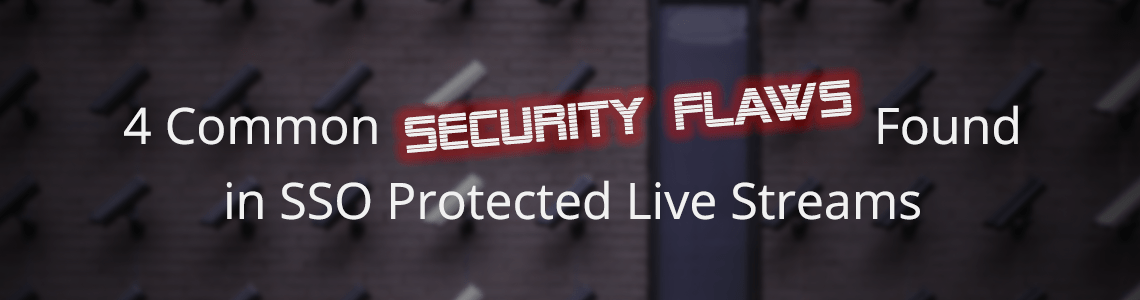 4 Common Security Flaws Found in SSO Protected Live Streams