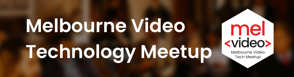 Melbourne Video Technology Meetup is Here!
